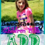 Homeschooling with ADD / ADHD Children