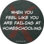 When you feel like you are failing at homeschooling