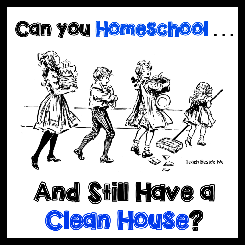 Homeschooling and House Cleaning- Teach Beside Me