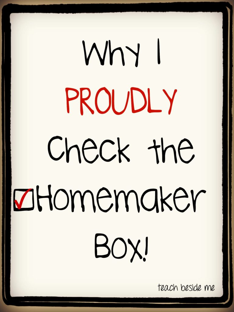Why I Proudly check the homemaker box from Teach Beside Me