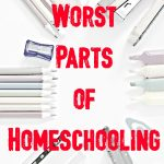 The WORST Parts of Homeschooling