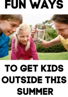 Fun Ways to Get Kids Outside This Summer